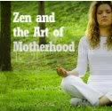 Zen and the Art of Motherhood